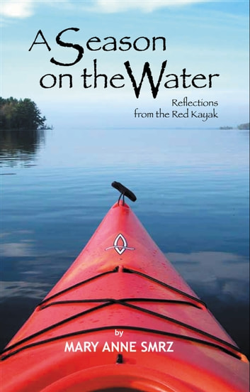 A Season on the Water, Reflections from the Red Kayak ebook by Mary Anne Smrz