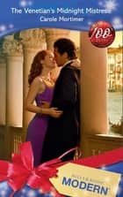 The Venetian's Midnight Mistress (Mills & Boon Modern) ebook by Carole Mortimer