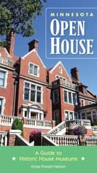 Minnesota Open House - A Guide to Historic House Museums ebook by Krista Finstad Hanson