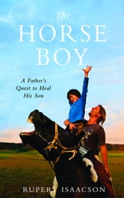 The Horse Boy - A Father's Quest to Heal His Son ebook by Rupert Isaacson