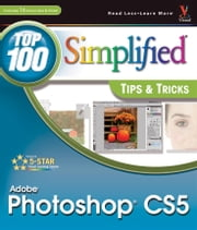 Photoshop CS5 - Top 100 Simplified Tips and Tricks ebook by Lynette Kent
