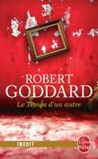 Le Temps d'un autre ebook by Robert Goddard
