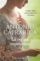 La regina imperatrice eBook by Antonio Caprarica