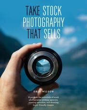 Take Stock Photography That Sells - Earn a living doing what you love ebook by Dale Wilson