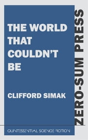The World That Couldn't Be ebook by Clifford Simak