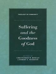 Suffering and the Goodness of God ebook by Robert W. Yarbrough,Walter C. Kaiser Jr.,Daniel G. McCartney,John M. Frame,William Edgar,David B. Calhoun,John S. Feinberg,Christopher W. Morgan,Robert A. Peterson