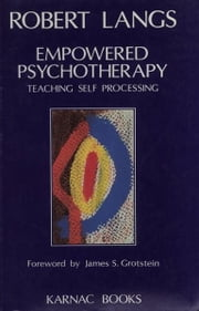 Empowered Psychotherapy - Teaching Self-Processing ebook by Robert Langs