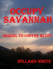 Occupy Savannah Sequel to Coffee Bluff ebook by Willard White