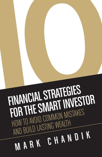 10 Financial Strategies for the Smart Investor - How To Avoid Common Mistakes and Build Lasting Wealth ebook by Mark Chandik