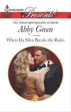 When Da Silva Breaks the Rules ebook by Abby Green