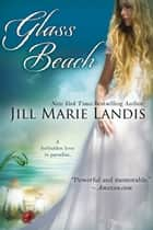 Glass Beach ebook by Jill Marie Landis