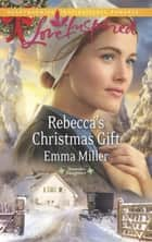 Rebecca's Christmas Gift (Mills & Boon Love Inspired) (Hannah's Daughters, Book 7) ebook by Emma Miller