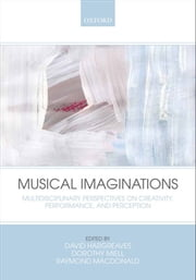 Musical Imaginations: Multidisciplinary perspectives on creativity, performance and perception ebook by David Hargreaves,Dorothy Miell,Raymond MacDonald