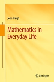 Mathematics in Everyday Life ebook by John Haigh