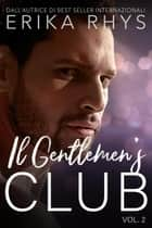 Il Gentlemen's Club, volume due - La serie Il Gentlemen's Club, #2 eBook by Erika Rhys