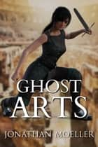 Ghost Arts (World of Ghost Exile short story) ebook by Jonathan Moeller