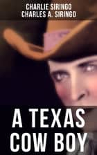 A TEXAS COW BOY - True Story of Cowboy ebook by Charles A. Siringo, Charlie Siringo