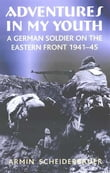 Adventures in My Youth: A German Soldier on the Eastern Front 1941-45