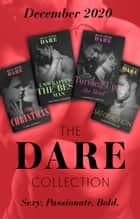 The Dare Collection December 2020: No Strings Christmas (A Billion-Dollar Singapore Christmas) / Unwrapping the Best Man / Turning Up the Heat / Pure Satisfaction ebook by Clare Connelly, Rachael Stewart, J. Margot Critch,...