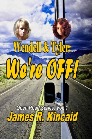 Wendell & Tyler: We're Off! : On the Road Series, Vol. 1 ebook by James R. Kincaid