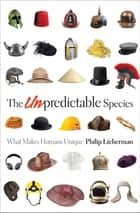The Unpredictable Species ebook by Philip Lieberman