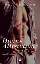 Divine attraction, tome 2 - Ma divine ebook by Maddy Facchin