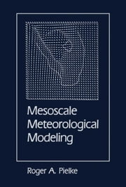 Mesoscale Meteorological Modeling ebook by Pielke, Roger A., Sr.