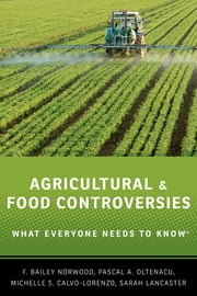 Agricultural and Food Controversies - What Everyone Needs to Know® ebook by F. Bailey Norwood,Pascal A. Oltenacu,Michelle S. Calvo-Lorenzo,Sarah Lancaster