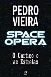 Space Opera - O Cortiço e as Estrelas ebook by Kobo.Web.Store.Products.Fields.ContributorFieldViewModel