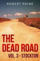 The Dead Road: Vol. 3 - Stockton - The Dead Road, #3 ebook by Robert Paine