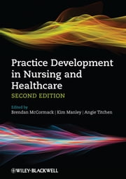 Practice Development in Nursing and Healthcare ebook by Brendan McCormack, Kim Manley, Angie Titchen