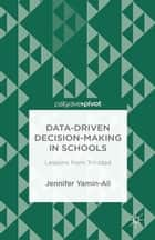 Data-Driven Decision-Making in Schools: Lessons from Trinidad ebook by J. Yamin-Ali