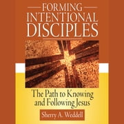 Forming Intentional Disciple - The Path to Knowing and Following Jesus audiobook by Sherry A. Weddell