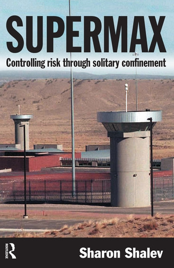 Supermax - Controlling Risk Through Solitary Confinement ebook by Sharon Shalev
