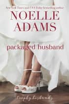 Packaged Husband - Trophy Husbands, #3 ebook by Noelle Adams