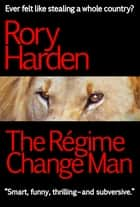 The Régime Change Man - US Edition ebook by Rory Harden