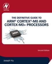 The Definitive Guide to ARM® Cortex®-M0 and Cortex-M0+ Processors ebook by Joseph Yiu