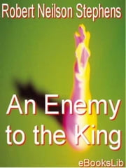 Enemy to the King, An ebook by Robert Neilson Stephens