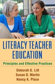 Literacy Teacher Education - Principles and Effective Practices ebook by Deborah G. Litt, PhD,Susan D. Martin, PhD,Nancy A. Place, PhD,Victoria  J. Risko, EdD