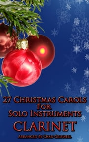 27 Christmas Carols For Clarinet ebook by Chad Criswell