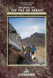 Walking on the Isle of Arran - Low level walks to high mountain routes ebook by Paddy Dillon