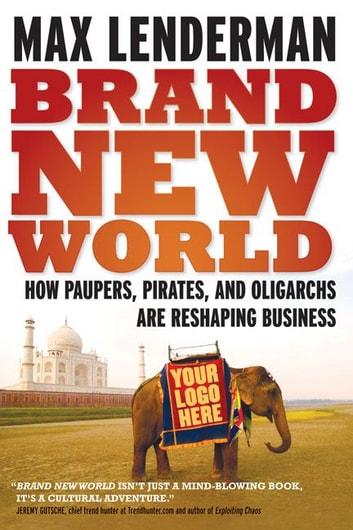 Brand New World - How Paupers, Pirates, and Oligarchs are Reshaping Business ebook by Max Lenderman