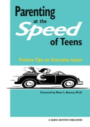 Parenting at the Speed of Teens: Positive Tips on Everyday Issues ebook by Roehlkepartain, Jolene L.