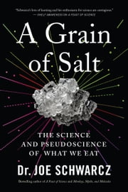 A Grain of Salt - The Science and Pseudoscience of What We Eat ebook by Dr. Joe Schwarcz