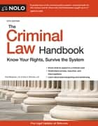 Criminal Law Handbook, The - Know Your Rights, Survive the System ebook by Paul Bergman, J.D., Sara J Berman,...