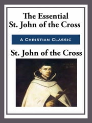 The Essential St. John of the Cross ebook by Saint John of the Cross