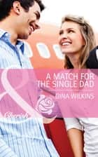 A Match for the Single Dad (Mills & Boon Cherish) ebook by Gina Wilkins