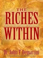 The Riches Within ebook by John Demartini