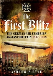 First Blitz 1917-1918 - The German Air Campaign Against Britain ebook by Andrew Hyde