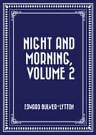 Night and Morning, Volume 2 ebook by Edward Bulwer-Lytton
